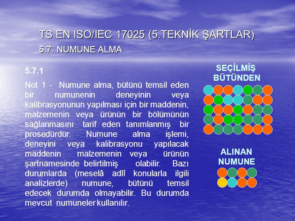 5.7.1 Not 1 - Numune alma, bütünü temsil eden bir numunenin deneyinin veya kalibrasyonunun yapılması için bir maddenin, malzemenin veya ürünün bir böl