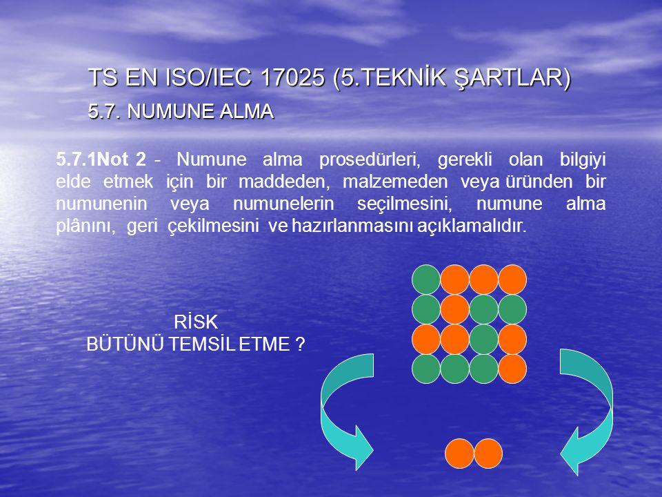 5.7.1Not 2 - Numune alma prosedürleri, gerekli olan bilgiyi elde etmek için bir maddeden, malzemeden veya üründen bir numunenin veya numunelerin seçil