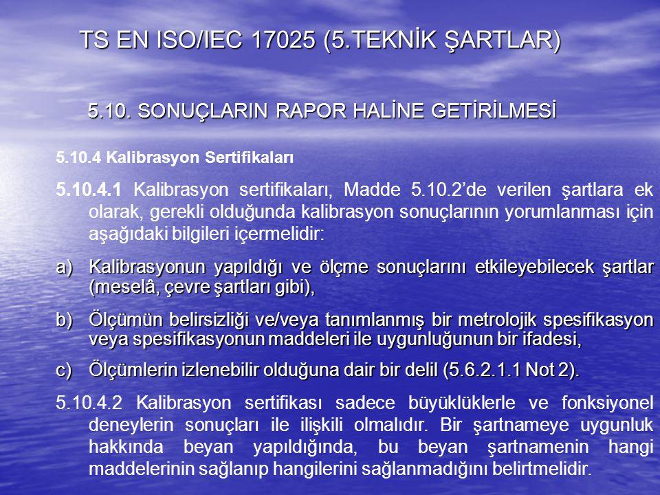 5.10.4 Kalibrasyon Sertifikaları 5.10.4.1 Kalibrasyon sertifikaları, Madde 5.10.2'de verilen şartlara ek olarak, gerekli olduğunda kalibrasyon sonuçla