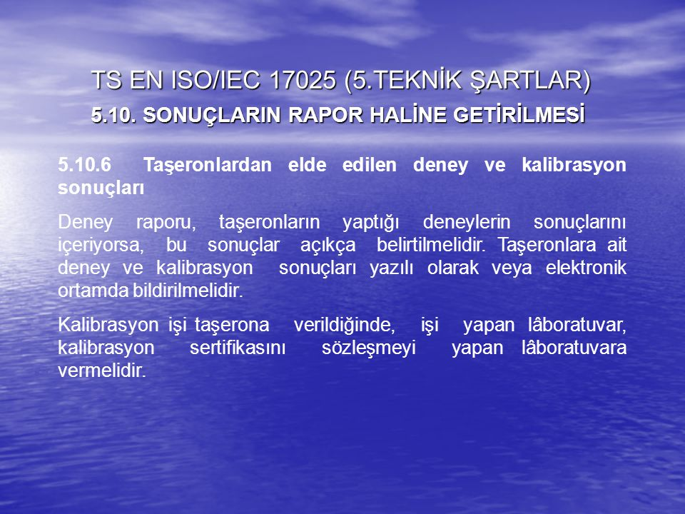 5.10.6 Taşeronlardan elde edilen deney ve kalibrasyon sonuçları Deney raporu, taşeronların yaptığı deneylerin sonuçlarını içeriyorsa, bu sonuçlar açık