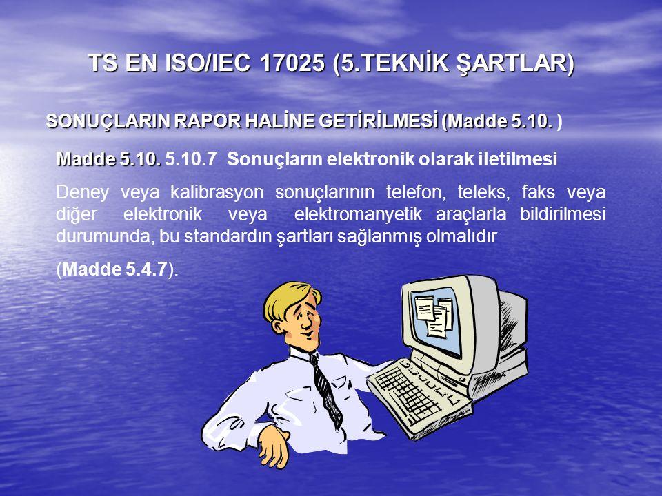 Madde5.10. Madde 5.10. 5.10.7 Sonuçların elektronik olarak iletilmesi Deney veya kalibrasyon sonuçlarının telefon, teleks, faks veya diğer elektronik