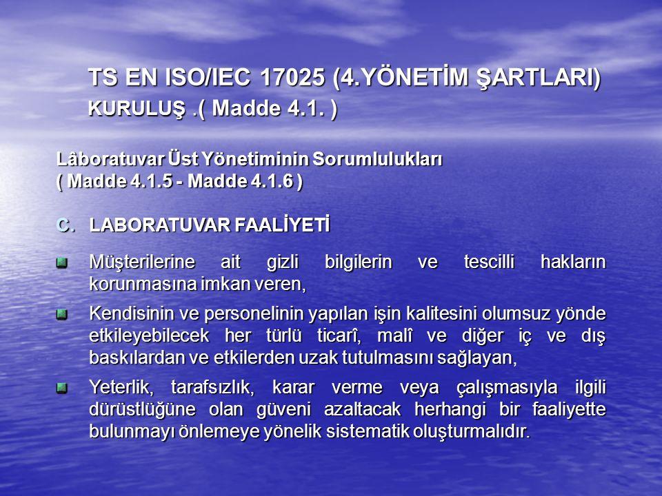 Lâboratuvar Üst Yönetiminin Sorumlulukları ( Madde4.1.5 - Madde4.1.6 ) ( Madde 4.1.5 - Madde 4.1.6 ) C.LABORATUVAR FAALİYETİ Müşterilerine ait gizli b