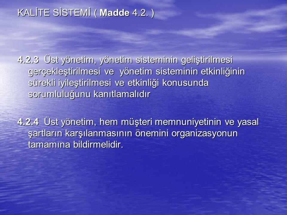 KALİTE SİSTEMİ ( Madde 4.2. ) 4.2.3 Üst yönetim, yönetim sisteminin geliştirilmesi gerçekleştirilmesi ve yönetim sisteminin etkinliğinin sürekli iyile