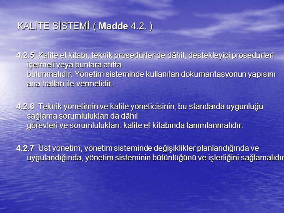 KALİTE SİSTEMİ ( Madde 4.2. ) 4.2.5 Kalite el kitabı, teknik prosedürler de dâhil, destekleyici prosedürleri içermeli veya bunlara atıfta bulunmalıdır