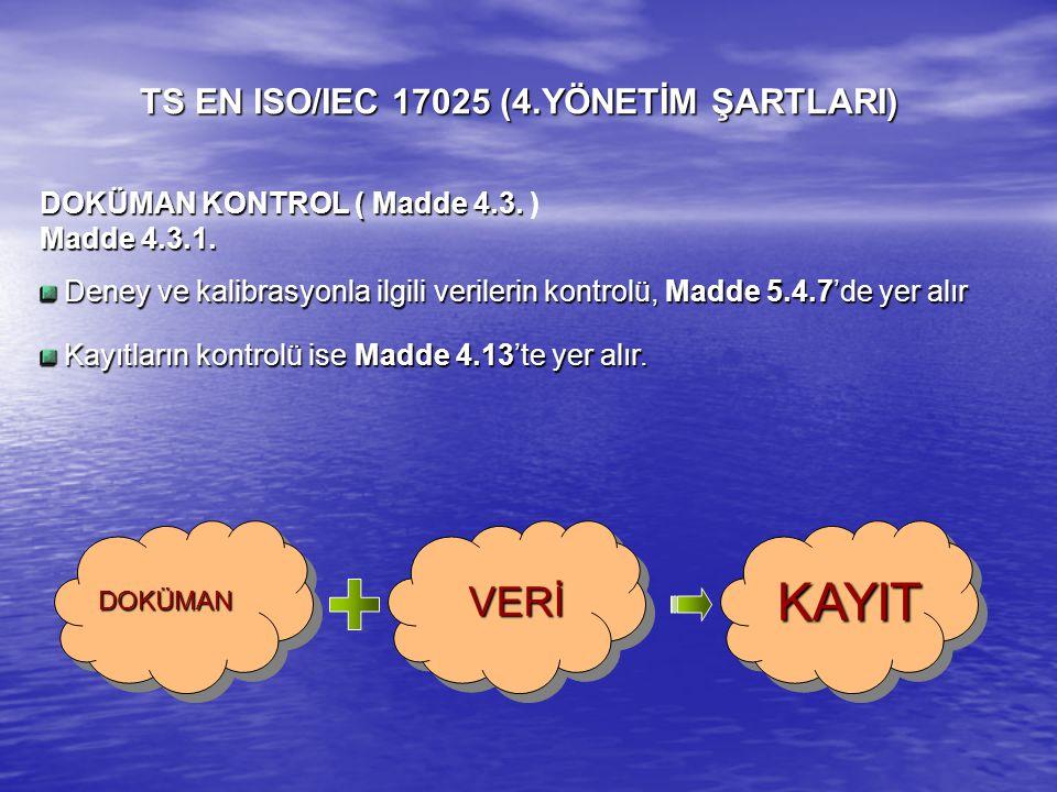 DOKÜMAN KONTROL ( Madde4.3. DOKÜMAN KONTROL ( Madde 4.3. ) Madde4.3.1. Madde 4.3.1. Deney ve kalibrasyonla ilgili verilerin kontrolü, Madde 5.4.7'de y