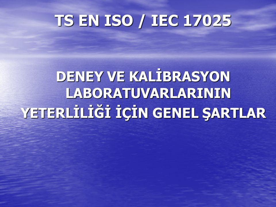 TS EN ISO / IEC 17025 DENEY VE KALİBRASYON LABORATUVARLARININ YETERLİLİĞİ İÇİN GENEL ŞARTLAR