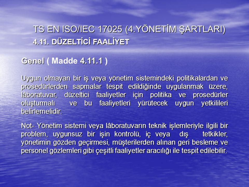 Genel 4.11.1 Genel ( Madde 4.11.1 ) Uygun olmayan bir iş veya yönetim sistemindeki politikalardan ve prosedürlerden sapmalar tespit edildiğinde uygula