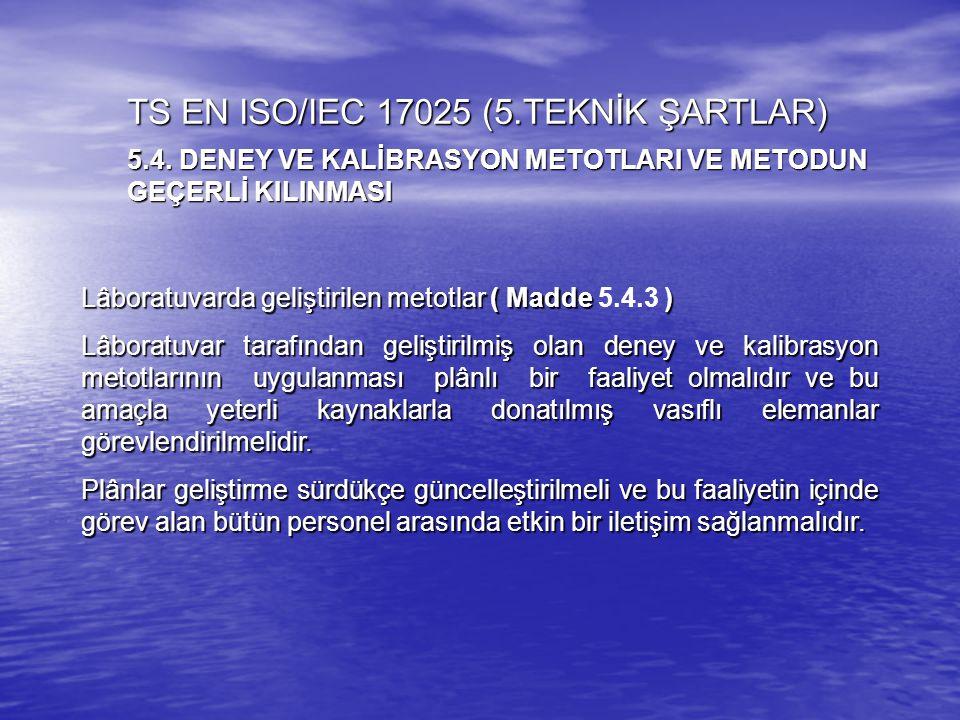 Lâboratuvarda geliştirilen metotlar ( Madde ) Lâboratuvarda geliştirilen metotlar ( Madde 5.4.3 ) Lâboratuvar tarafından geliştirilmiş olan deney ve k