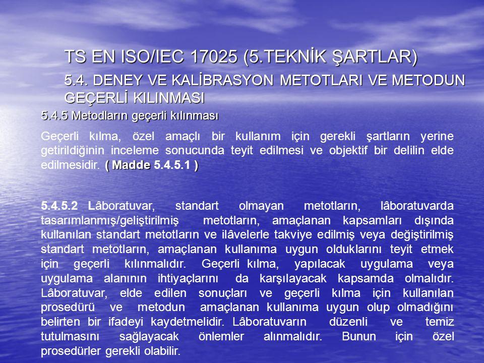 5.4.5 Metodların geçerli kılınması ( Madde ) Geçerli kılma, özel amaçlı bir kullanım için gerekli şartların yerine getirildiğinin inceleme sonucunda t