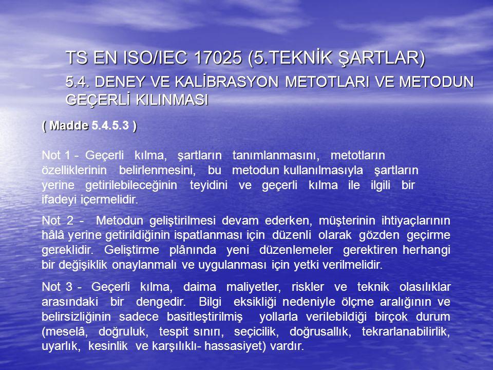 ( Madde ) ( Madde 5.4.5.3 ) Not 1 - Geçerli kılma, şartların tanımlanmasını, metotların özelliklerinin belirlenmesini, bu metodun kullanılmasıyla şart