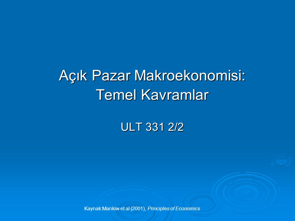 Kaynak:Mankiw et.al (2001), Principles of Economics Açık Pazar Makroekonomisi: Temel Kavramlar ULT 331 2/2