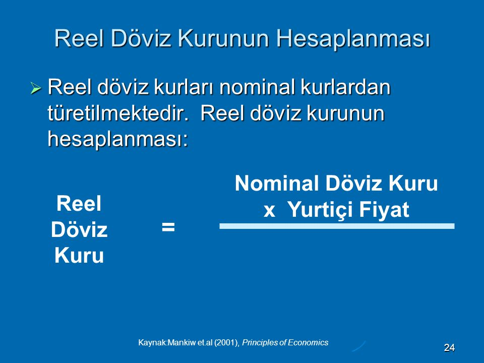 Kaynak:Mankiw et.al (2001), Principles of Economics 24 Reel Döviz Kurunun Hesaplanması  Reel döviz kurları nominal kurlardan türetilmektedir.