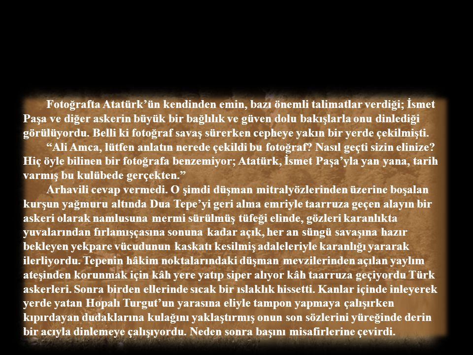 """Bir sayfayı daha çevirdiğinde birden Atatürk ve İsmet Paşa'lı bir fotoğraf göründü. Arhavili bir şey söylemeden sonraki sayfaya geçiverdi. Güven: """"Ali"""