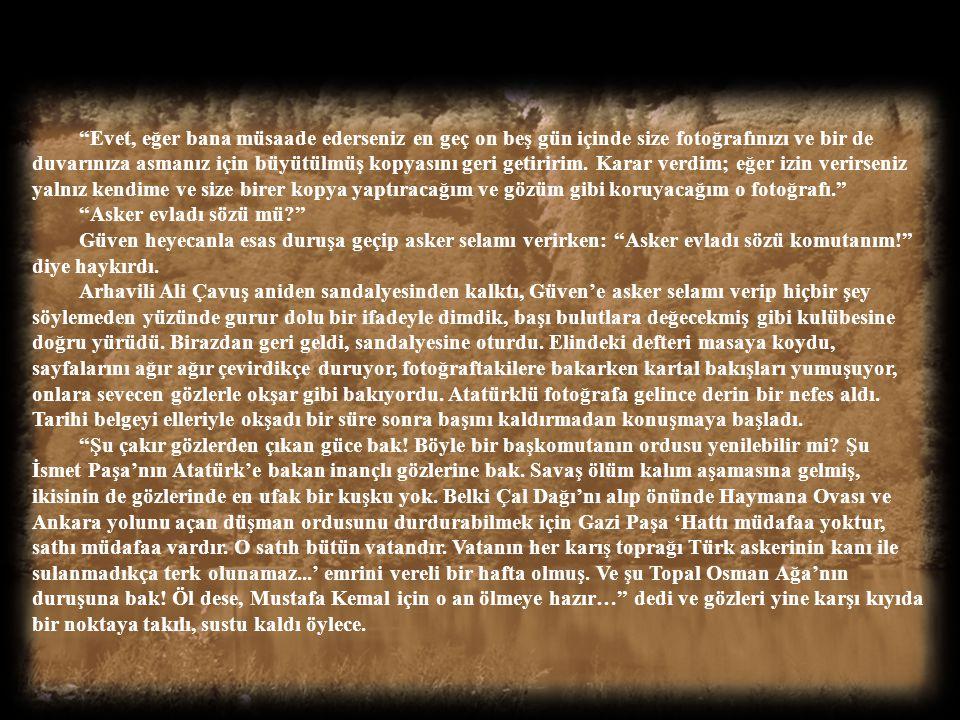 """Arhavili bu defa yumuşak, sevecen bir sesle: """"Çok mu seviyorsun Gazi Paşa'yı?"""" """"Evet, sırf bu fotoğraf için Ankara'dan kalkıp geldim bunca yolu, belki"""