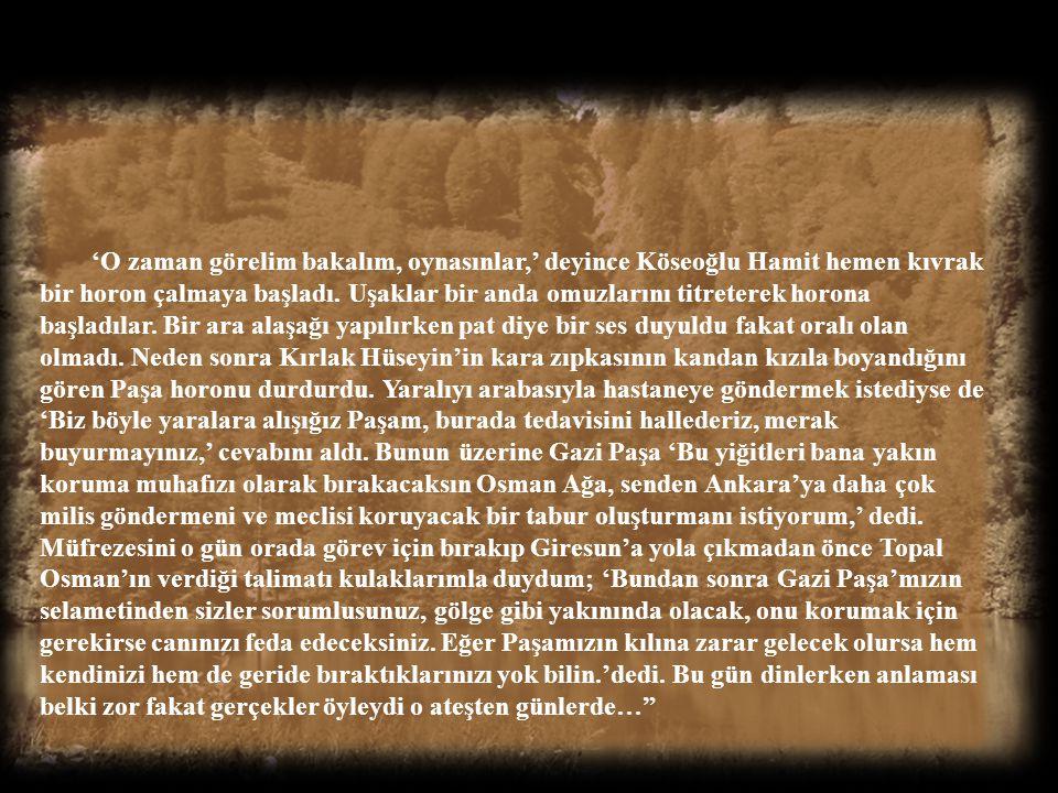 Ertesi gün Çankaya'ya Atatürk'le görüşmeye geldiklerinde ben Hopalı Turgut'la kapıda nöbetteydim. Osman Ağa, Gazi Paşa'yla bir müddet köşkte görüştüle