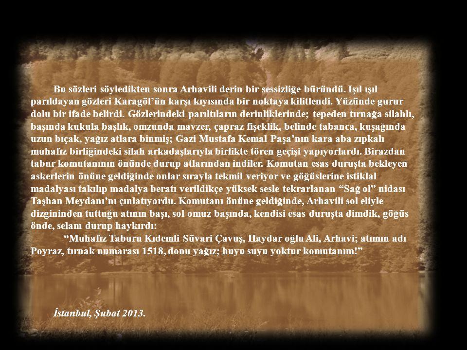 """""""Peki, sonra Ali Çavuş; savaş bitince ne yaptınız?"""" """"Önce Ankara'ya döndük, zafer kutlamalarına, resmigeçitlere katıldık, istiklal madalyasıyla onurla"""