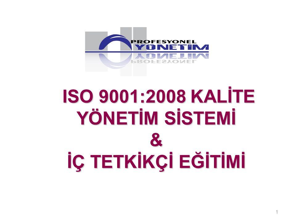 ISO 9001:2008 KALİTE YÖNETİM SİSTEMİ & İÇ TETKİKÇİ EĞİTİMİ ISO 9001:2008 KALİTE YÖNETİM SİSTEMİ & İÇ TETKİKÇİ EĞİTİMİ 1