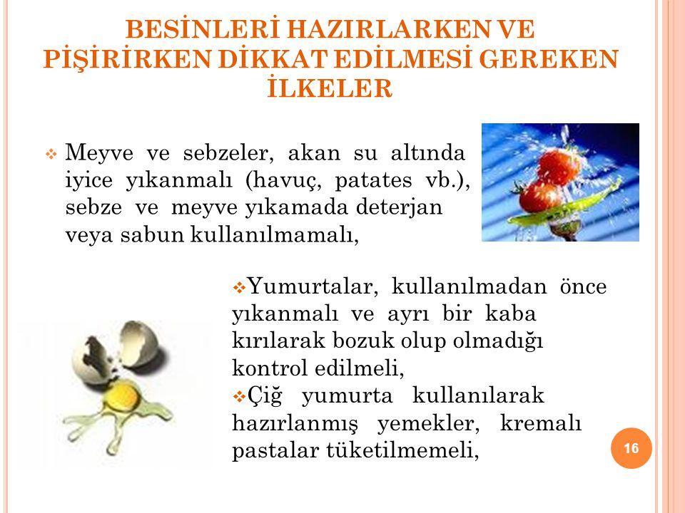 BESİNLERİ HAZIRLARKEN VE PİŞİRİRKEN DİKKAT EDİLMESİ GEREKEN İLKELER  Meyve ve sebzeler, akan su altında iyice yıkanmalı (havuç, patates vb.), sebze v