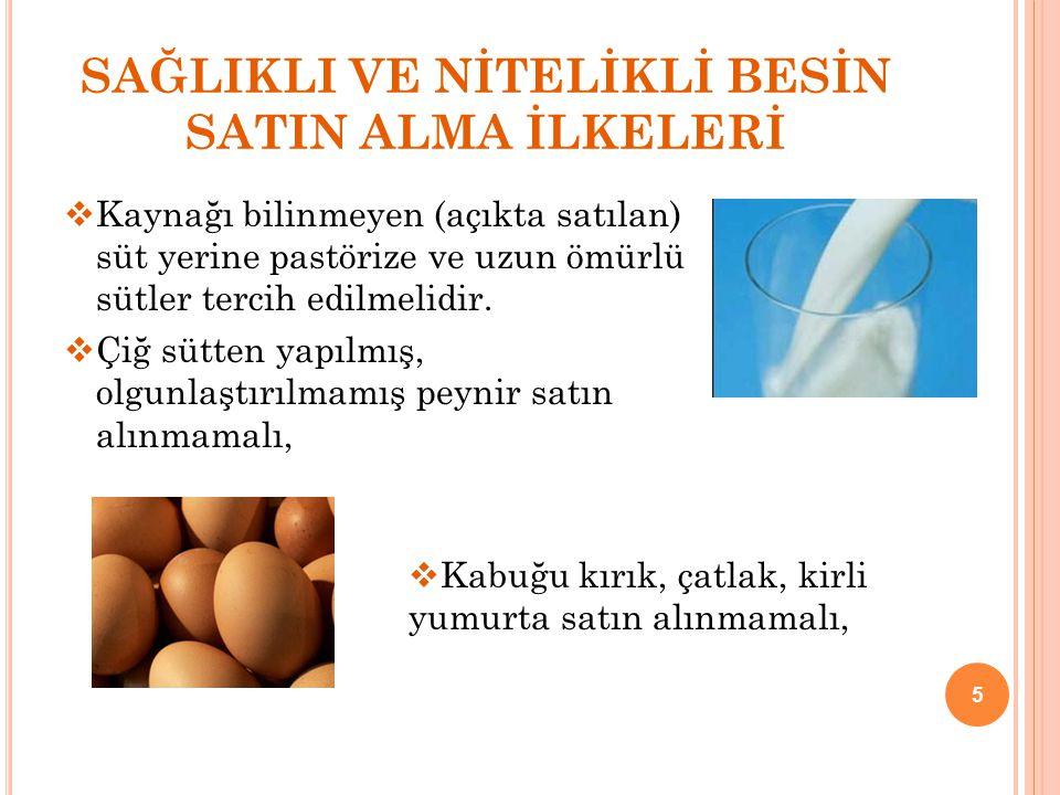 SAĞLIKLI VE NİTELİKLİ BESİN SATIN ALMA İLKELERİ  Kaynağı bilinmeyen (açıkta satılan) süt yerine pastörize ve uzun ömürlü sütler tercih edilmelidir. 