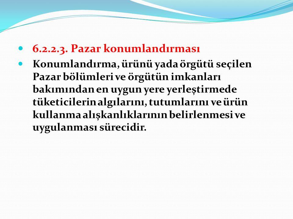  6.2.2.3. Pazar konumlandırması  Konumlandırma, ürünü yada örgütü seçilen Pazar bölümleri ve örgütün imkanları bakımından en uygun yere yerleştirmed