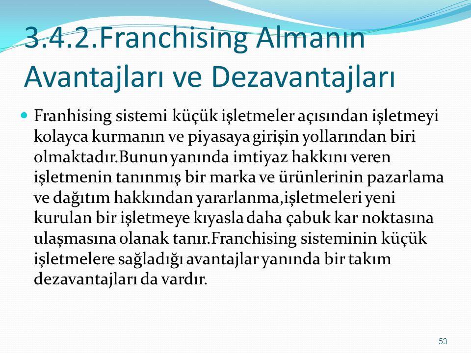 3.4.2.Franchising Almanın Avantajları ve Dezavantajları  Franhising sistemi küçük işletmeler açısından işletmeyi kolayca kurmanın ve piyasaya girişin