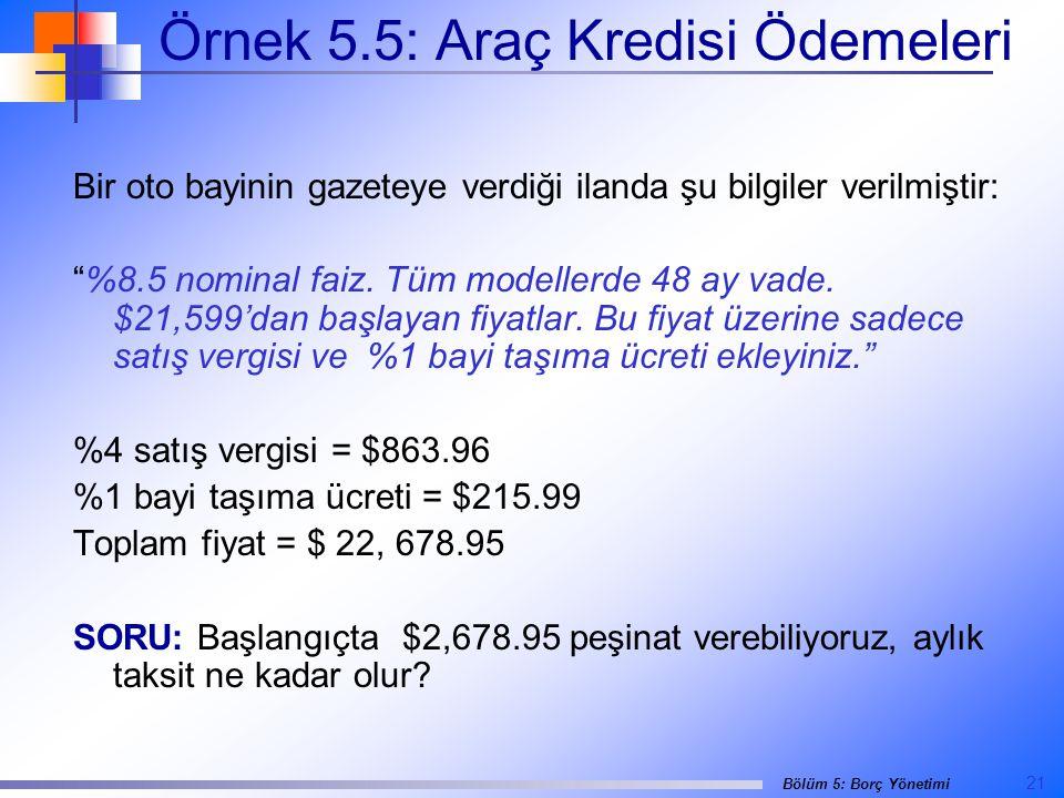 21 Bölüm 5: Borç Yönetimi Örnek 5.5: Araç Kredisi Ödemeleri Bir oto bayinin gazeteye verdiği ilanda şu bilgiler verilmiştir: %8.5 nominal faiz.