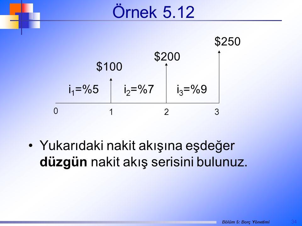 34 Bölüm 5: Borç Yönetimi Örnek 5.12 •Yukarıdaki nakit akışına eşdeğer düzgün nakit akış serisini bulunuz.