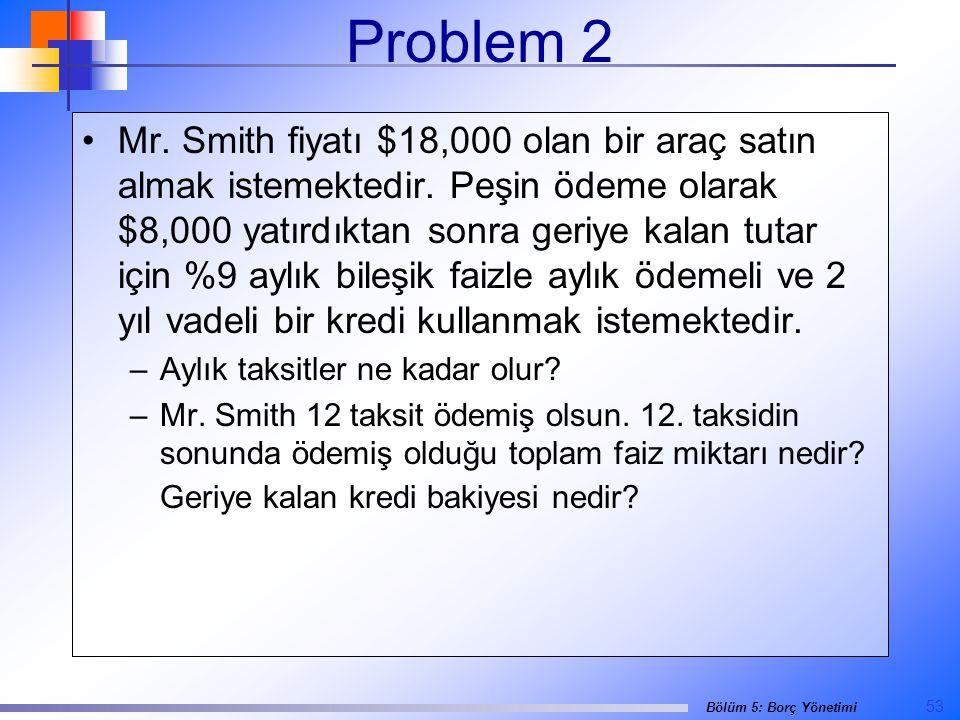 53 Bölüm 5: Borç Yönetimi Problem 2 •Mr.