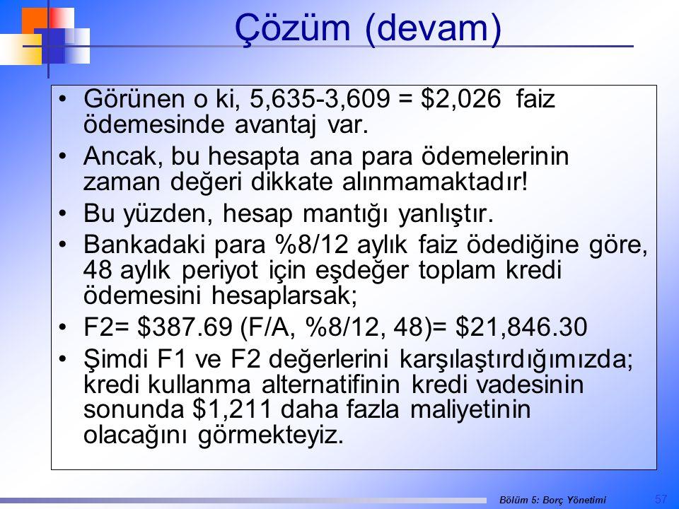 57 Bölüm 5: Borç Yönetimi Çözüm (devam) •Görünen o ki, 5,635-3,609 = $2,026 faiz ödemesinde avantaj var.
