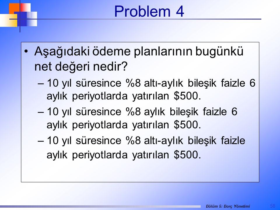 58 Bölüm 5: Borç Yönetimi Problem 4 •Aşağıdaki ödeme planlarının bugünkü net değeri nedir.