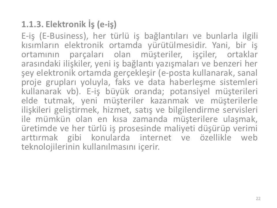 1.1.3. Elektronik İş (e-iş) E-iş (E-Business), her türlü iş bağlantıları ve bunlarla ilgili kısımların elektronik ortamda yürütülmesidir. Yani, bir iş