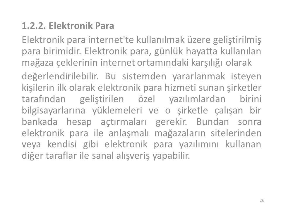 1.2.2. Elektronik Para Elektronik para internet'te kullanılmak üzere geliştirilmiş para birimidir. Elektronik para, günlük hayatta kullanılan mağaza ç