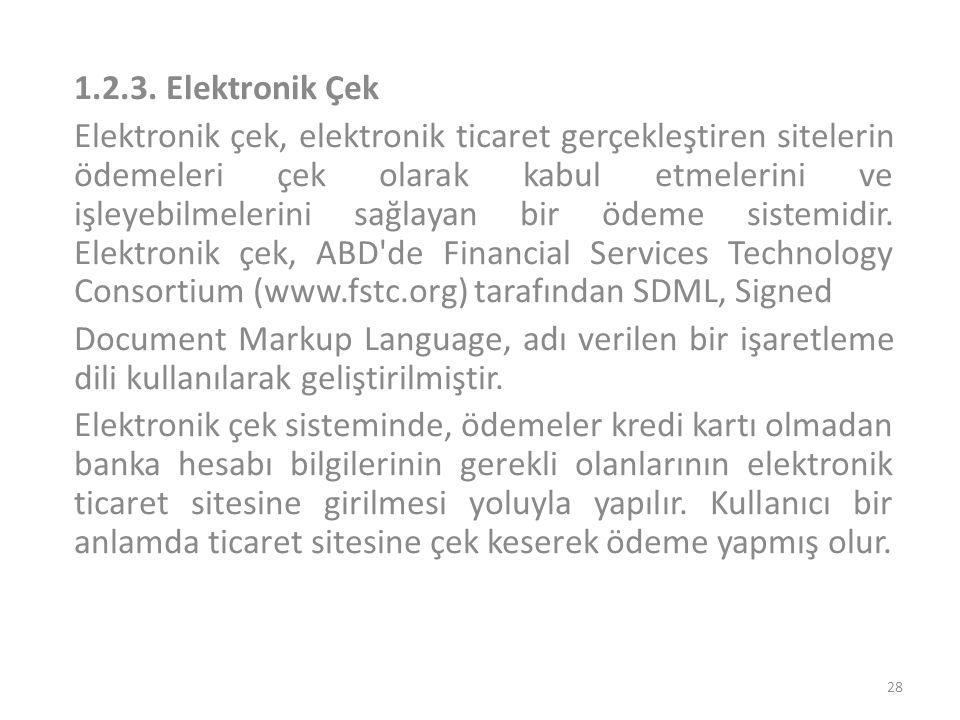 1.2.3. Elektronik Çek Elektronik çek, elektronik ticaret gerçekleştiren sitelerin ödemeleri çek olarak kabul etmelerini ve işleyebilmelerini sağlayan
