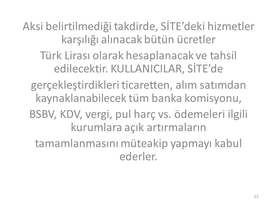 Aksi belirtilmediği takdirde, SİTE'deki hizmetler karşılığı alınacak bütün ücretler Türk Lirası olarak hesaplanacak ve tahsil edilecektir. KULLANICILA