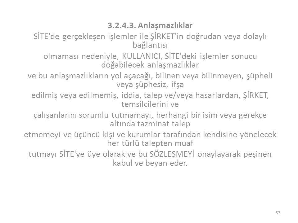 3.2.4.3. Anlaşmazlıklar SİTE'de gerçekleşen işlemler ile ŞİRKET'in doğrudan veya dolaylı bağlantısı olmaması nedeniyle, KULLANICI, SİTE'deki işlemler