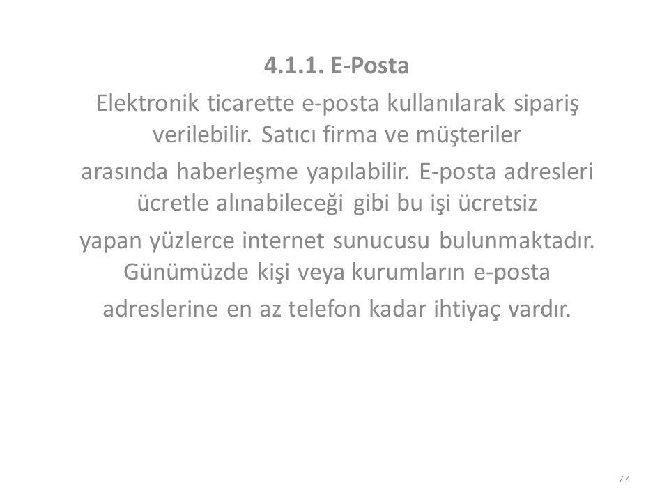 4.1.1. E-Posta Elektronik ticarette e-posta kullanılarak sipariş verilebilir. Satıcı firma ve müşteriler arasında haberleşme yapılabilir. E-posta adre
