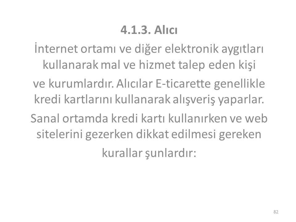 4.1.3. Alıcı İnternet ortamı ve diğer elektronik aygıtları kullanarak mal ve hizmet talep eden kişi ve kurumlardır. Alıcılar E-ticarette genellikle kr