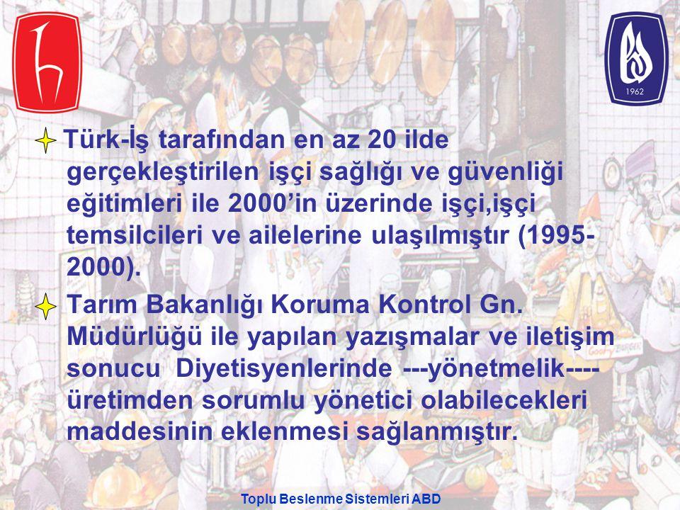 Toplu Beslenme Sistemleri ABD Türk-İş tarafından en az 20 ilde gerçekleştirilen işçi sağlığı ve güvenliği eğitimleri ile 2000'in üzerinde işçi,işçi te
