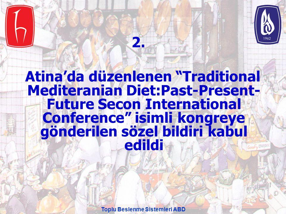 "Toplu Beslenme Sistemleri ABD 2. Atina'da düzenlenen ""Traditional Mediteranian Diet:Past-Present- Future Secon International Conference"" isimli kongre"