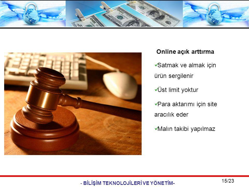 - BİLİŞİM TEKNOLOJİLERİ VE YÖNETİM- 15/23 Online açık arttırma  Satmak ve almak için ürün sergilenir  Üst limit yoktur  Para aktarımı için site ara