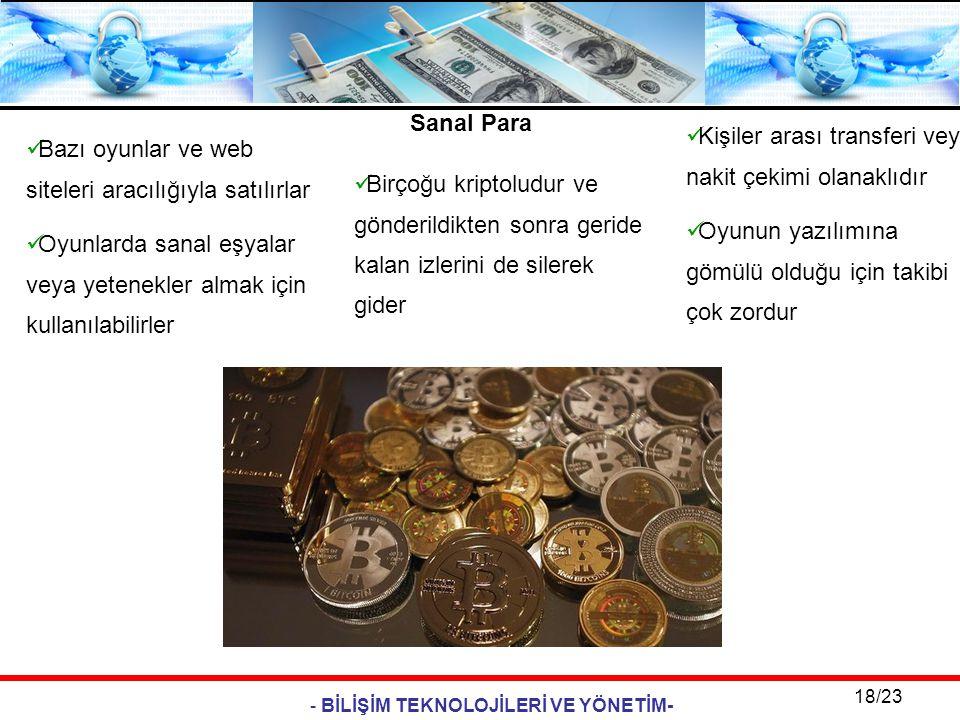 - BİLİŞİM TEKNOLOJİLERİ VE YÖNETİM- 18/23 Sanal Para  Bazı oyunlar ve web siteleri aracılığıyla satılırlar  Oyunlarda sanal eşyalar veya yetenekler