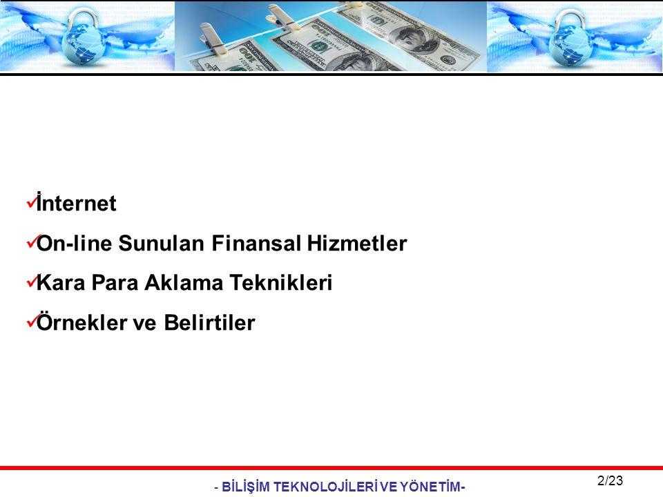 - BİLİŞİM TEKNOLOJİLERİ VE YÖNETİM- 2/23  İnternet  On-line Sunulan Finansal Hizmetler  Kara Para Aklama Teknikleri  Örnekler ve Belirtiler