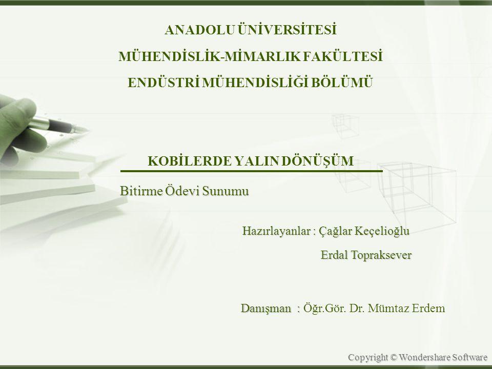 Copyright © Wondershare Software KAYNAKLAR  Akgeyik, Tekin., (1998) : Stratejik Üretim Yönetimi, Sistem Yayıncılık, İstanbul.