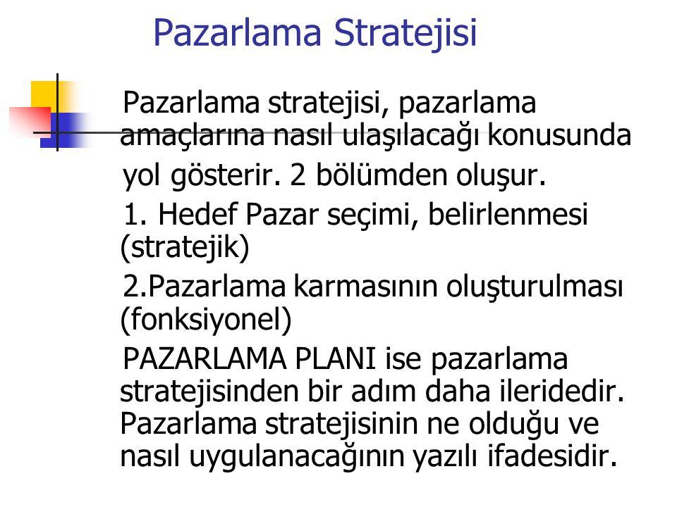 Pazarlama Stratejisi Pazarlama stratejisi, pazarlama amaçlarına nasıl ulaşılacağı konusunda yol gösterir. 2 bölümden oluşur. 1. Hedef Pazar seçimi, be