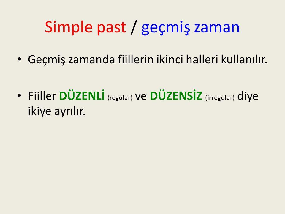 Simple past / geçmiş zaman •G•Geçmiş zamanda fiillerin ikinci halleri kullanılır.