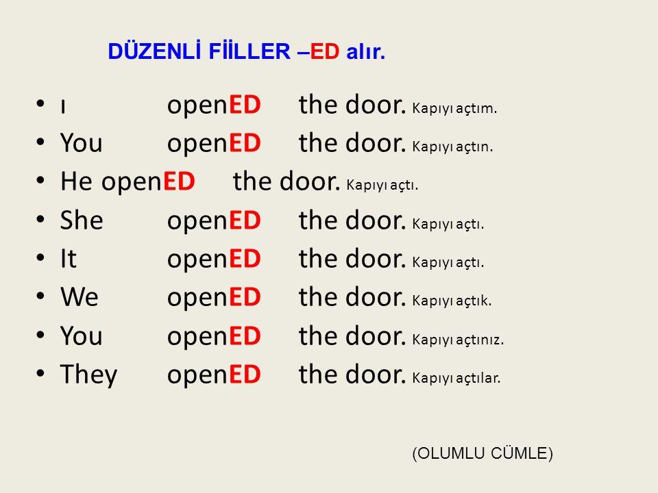 • ı openED the door.Kapıyı açtım. • You openED the door.