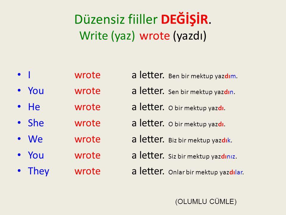 Düzensiz fiiller DEĞİŞİR.Write (yaz) wrote (yazdı) • I wrote a letter.