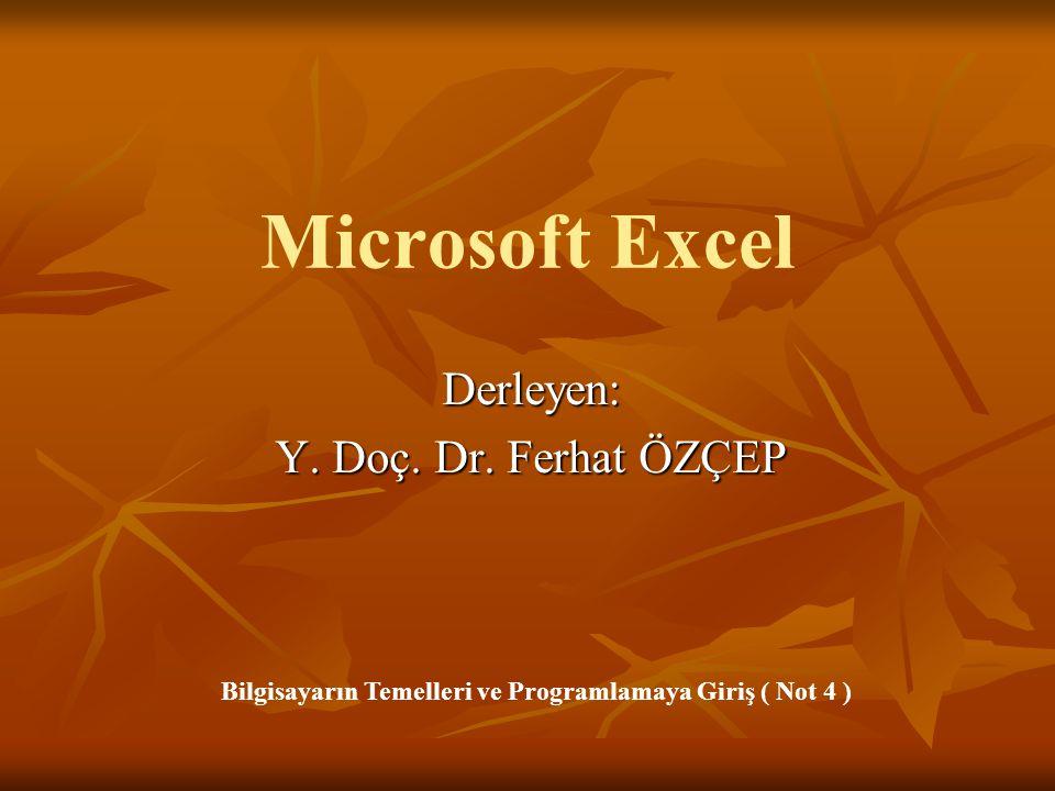 Microsoft Excel Derleyen: Y. Doç. Dr. Ferhat ÖZÇEP Bilgisayarın Temelleri ve Programlamaya Giriş ( Not 4 )
