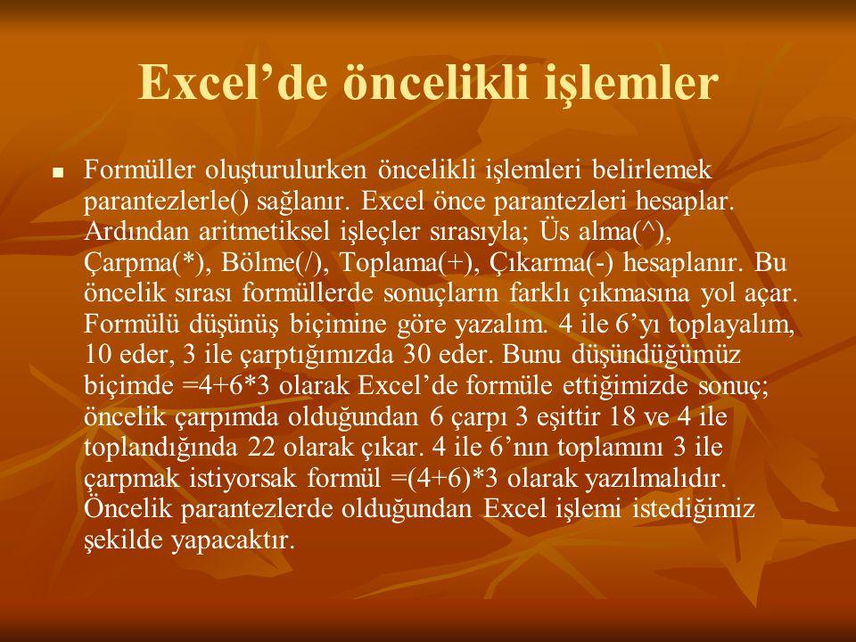 Excel'de öncelikli işlemler   Formüller oluşturulurken öncelikli işlemleri belirlemek parantezlerle() sağlanır. Excel önce parantezleri hesaplar. Ar