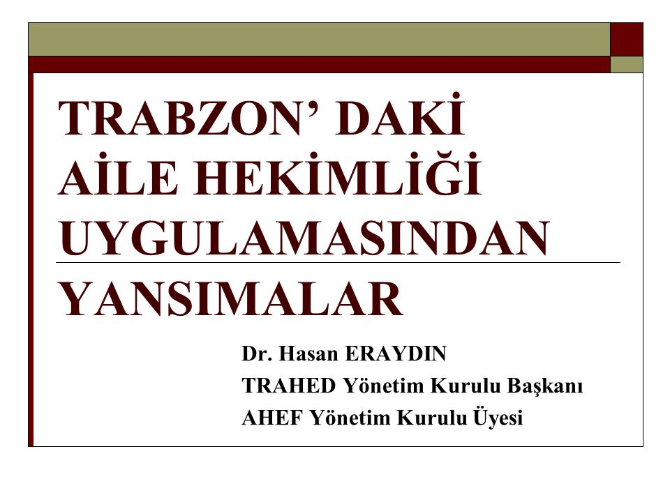 TRABZON' DAKİ AİLE HEKİMLİĞİ UYGULAMASINDAN YANSIMALAR Dr.